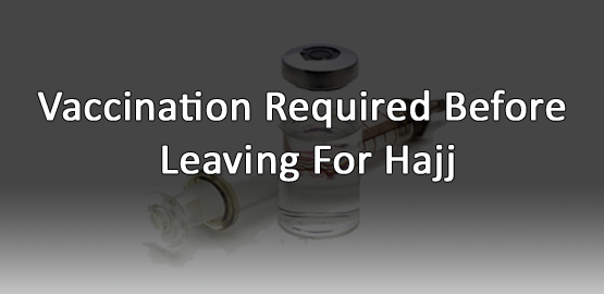 Hajj Vaccination Required Before Leaving for Hajj